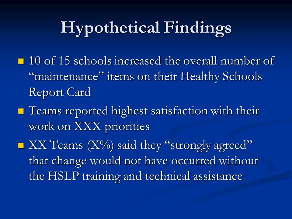 Hypothetical Findings 10 of 15 schools increased the overall number of maintenance items on their Healthy Schools Report Card 10 of 15 schools increas