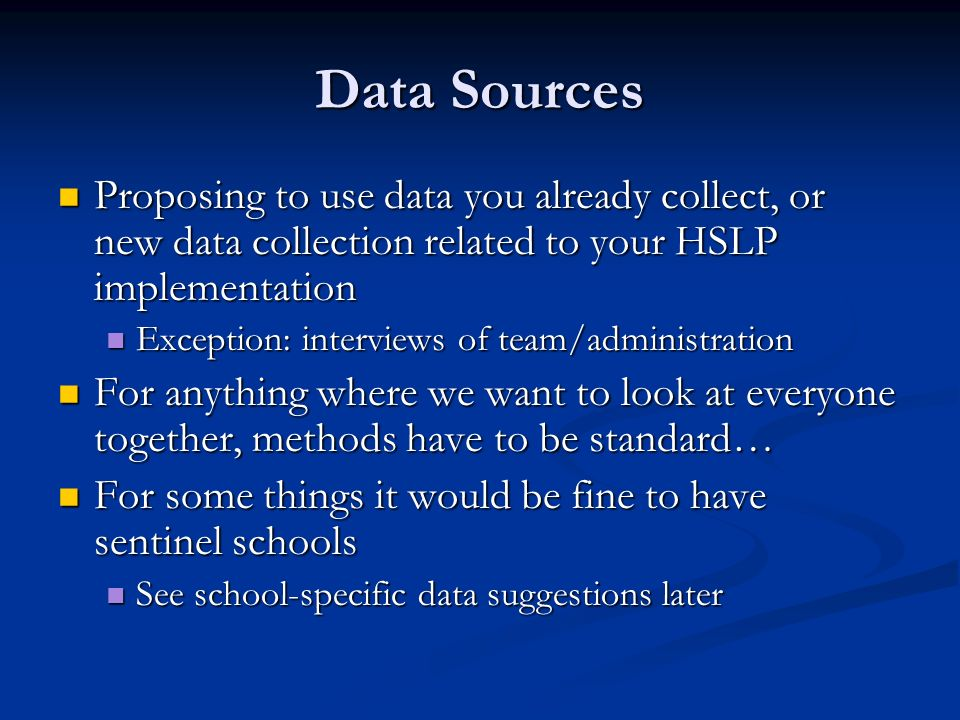 Data Sources Proposing to use data you already collect, or new data collection related to your HSLP implementation Proposing to use data you already c
