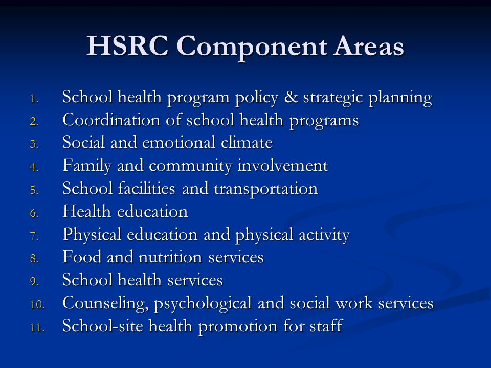HSRC Component Areas 1. School health program policy & strategic planning 2. Coordination of school health programs 3. Social and emotional climate 4.