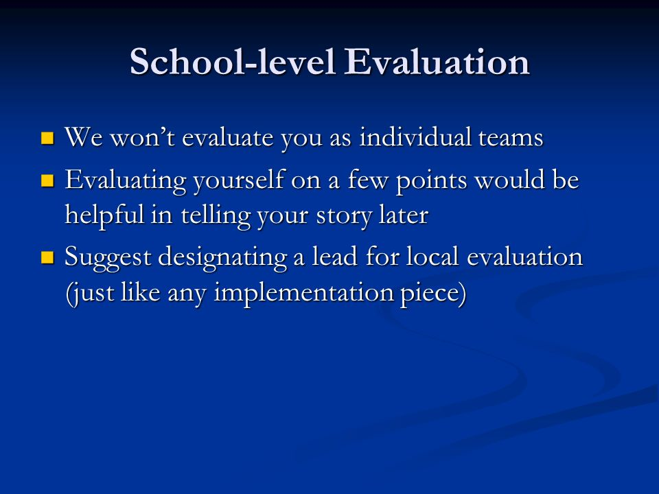 School-level Evaluation We wont evaluate you as individual teams We wont evaluate you as individual teams Evaluating yourself on a few points would be