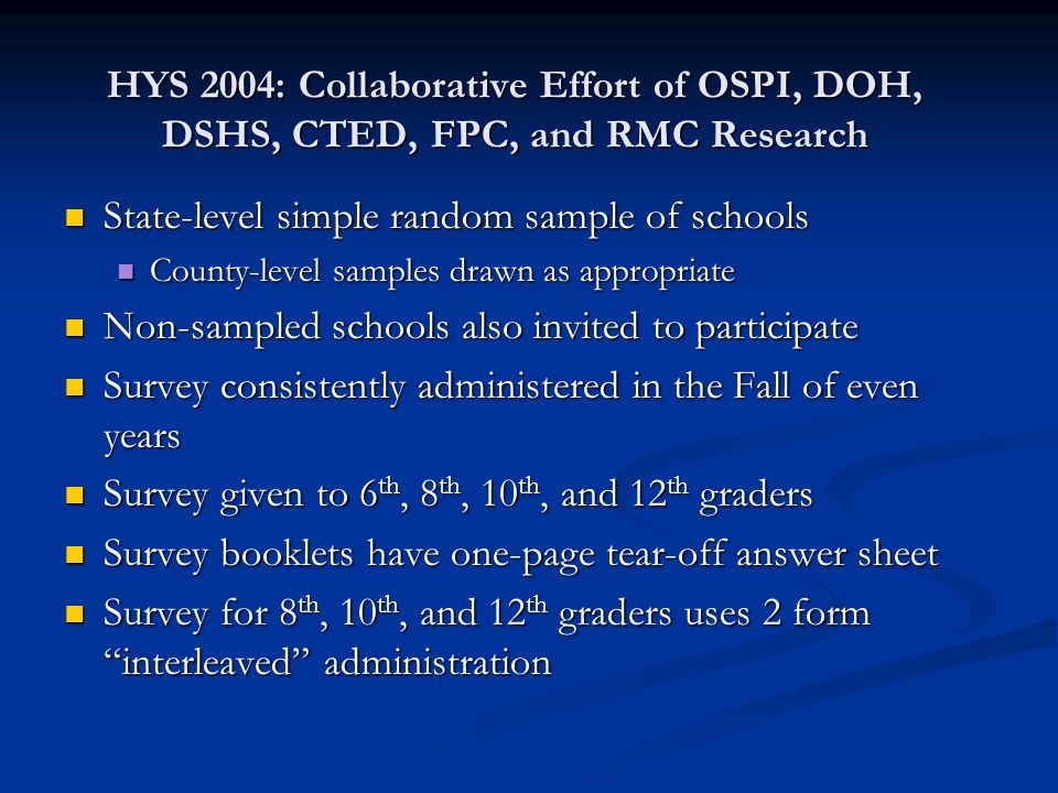 HYS 2004: Collaborative Effort of OSPI, DOH, DSHS, CTED, FPC, and RMC Research State-level simple random sample of schools State-level simple random s