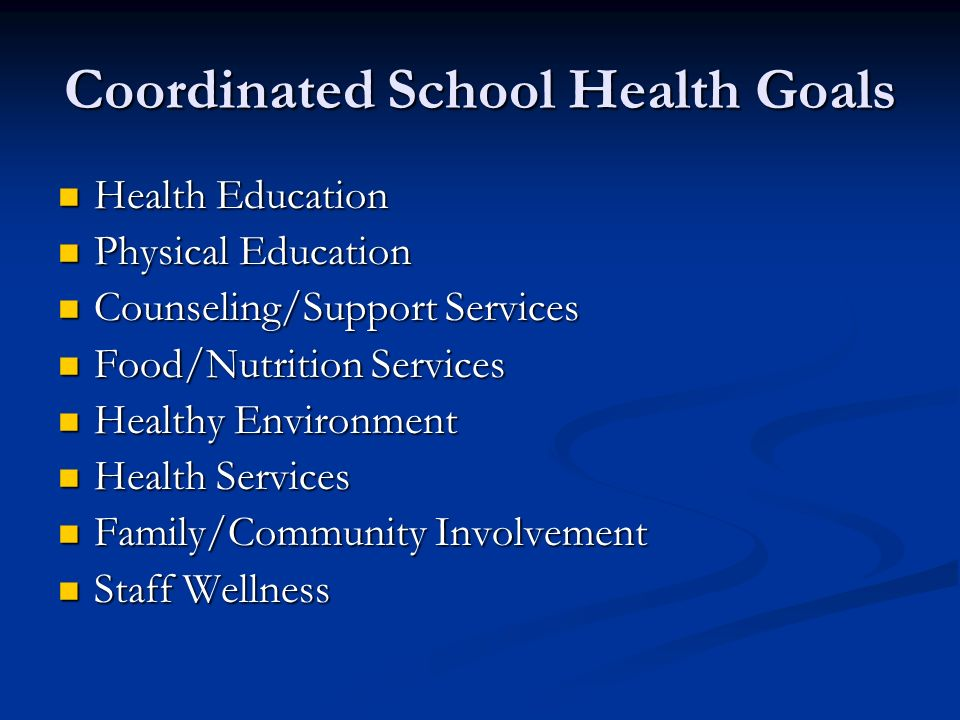 Coordinated School Health Goals Health Education Health Education Physical Education Physical Education Counseling/Support Services Counseling/Support