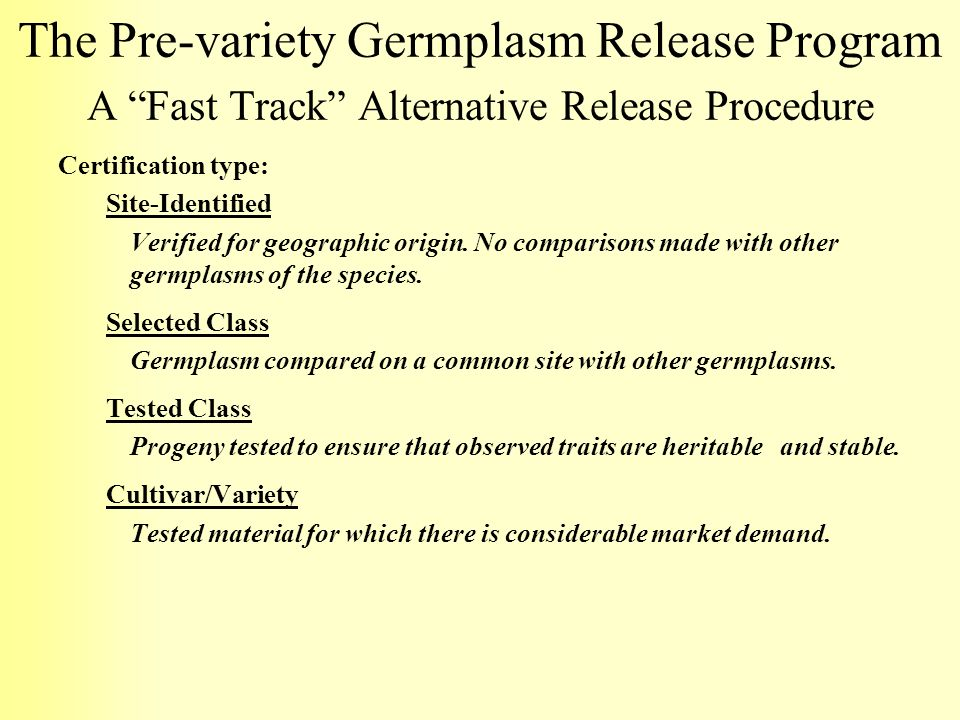 The Pre-variety Germplasm Release Program A Fast Track Alternative Release Procedure Certification type: Site-Identified Verified for geographic origi