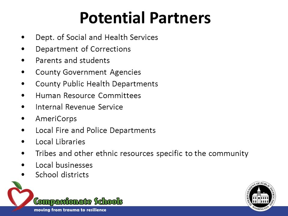 Potential Partners Dept. of Social and Health Services Department of Corrections Parents and students County Government Agencies County Public Health