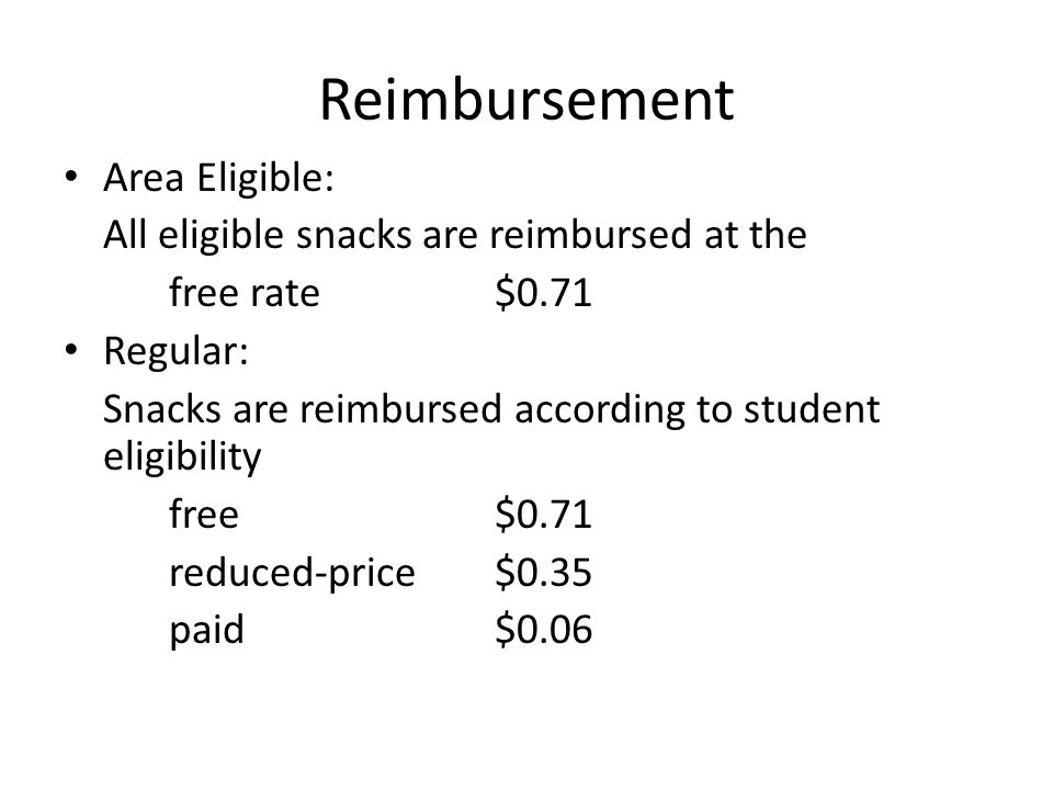 Reimbursement Area Eligible: All eligible snacks are reimbursed at the free rate $0.71 Regular: Snacks are reimbursed according to student eligibility free $0.71 reduced-price $0.35 paid $0.06