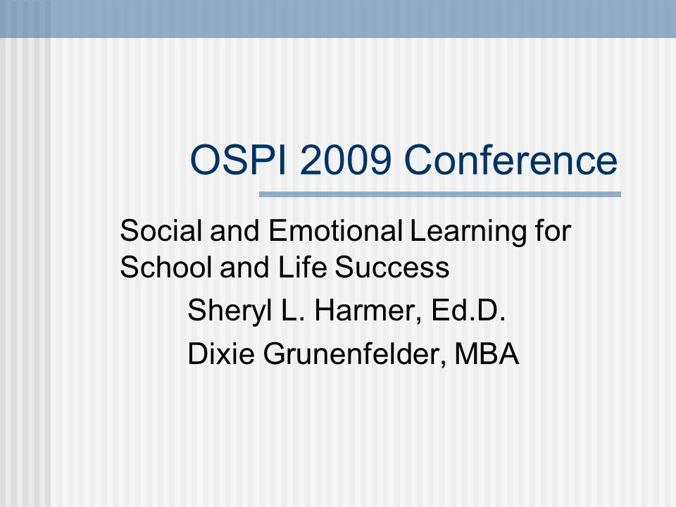 OSPI 2009 Conference Social and Emotional Learning for School and Life Success Sheryl L.