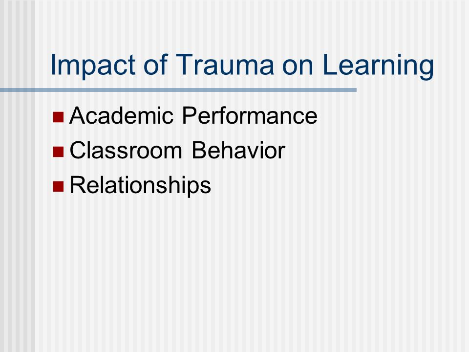 Impact of Trauma on Learning Academic Performance Classroom Behavior Relationships