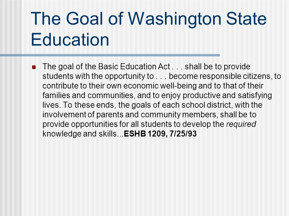 The Goal of Washington State Education The goal of the Basic Education Act...