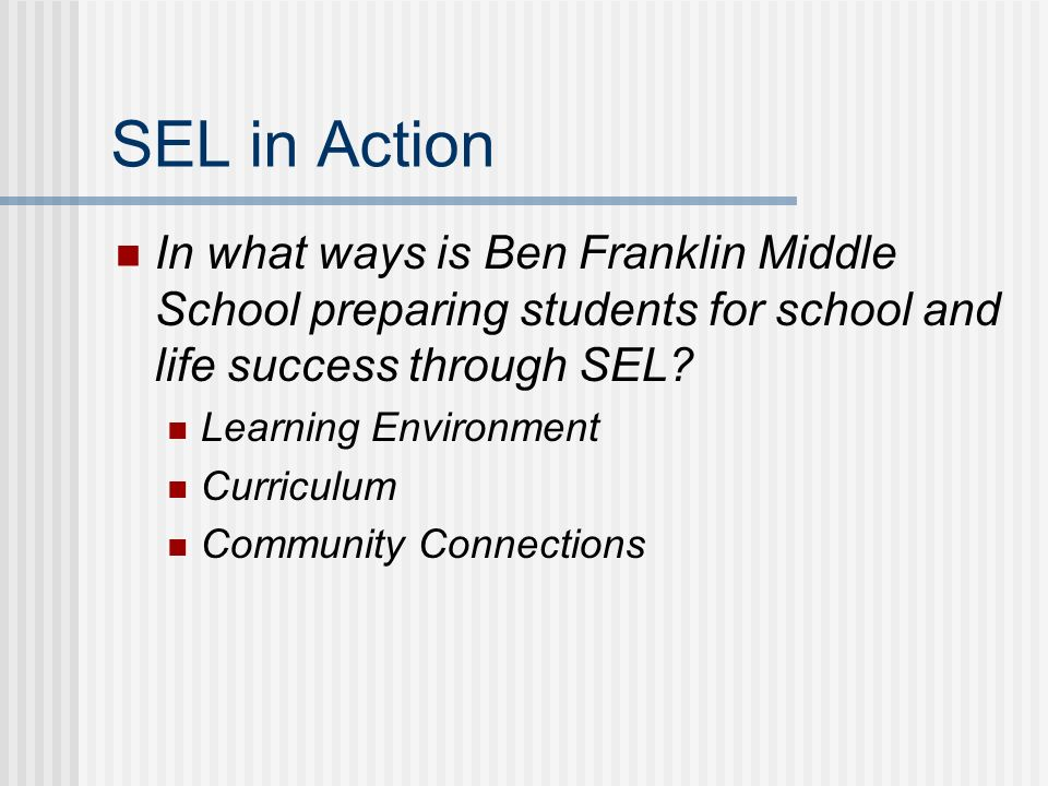 SEL in Action In what ways is Ben Franklin Middle School preparing students for school and life success through SEL.