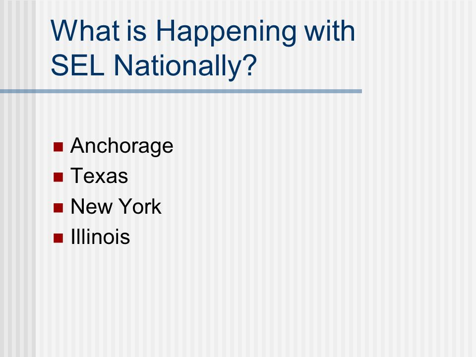 What is Happening with SEL Nationally? Anchorage Texas New York Illinois