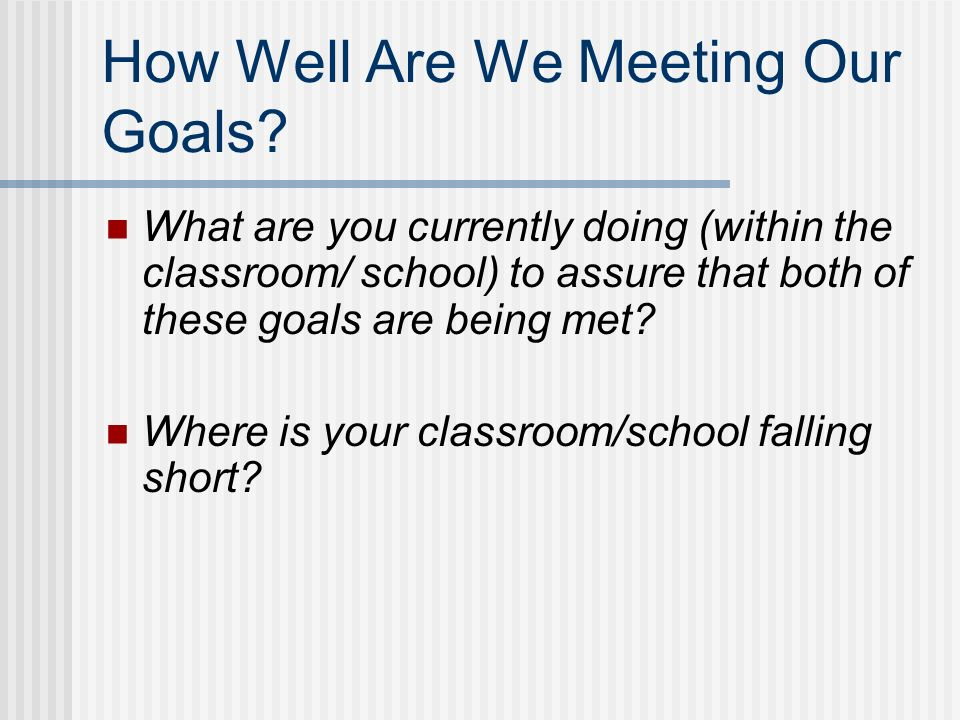 How Well Are We Meeting Our Goals.