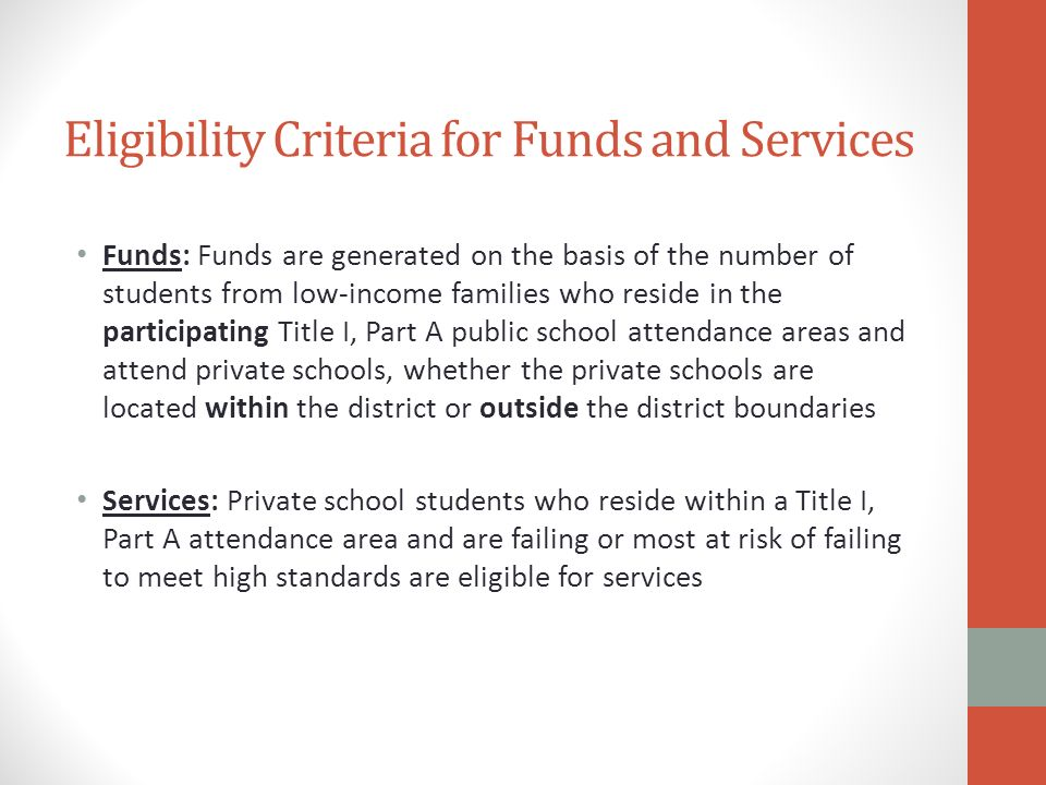 Eligibility Criteria for Funds and Services Funds: Funds are generated on the basis of the number of students from low-income families who reside in t