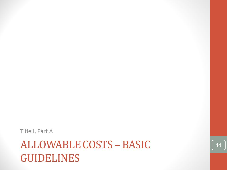 ALLOWABLE COSTS – BASIC GUIDELINES Title I, Part A 44