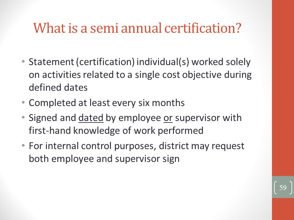 What is a semi annual certification? Statement (certification) individual(s) worked solely on activities related to a single cost objective during def