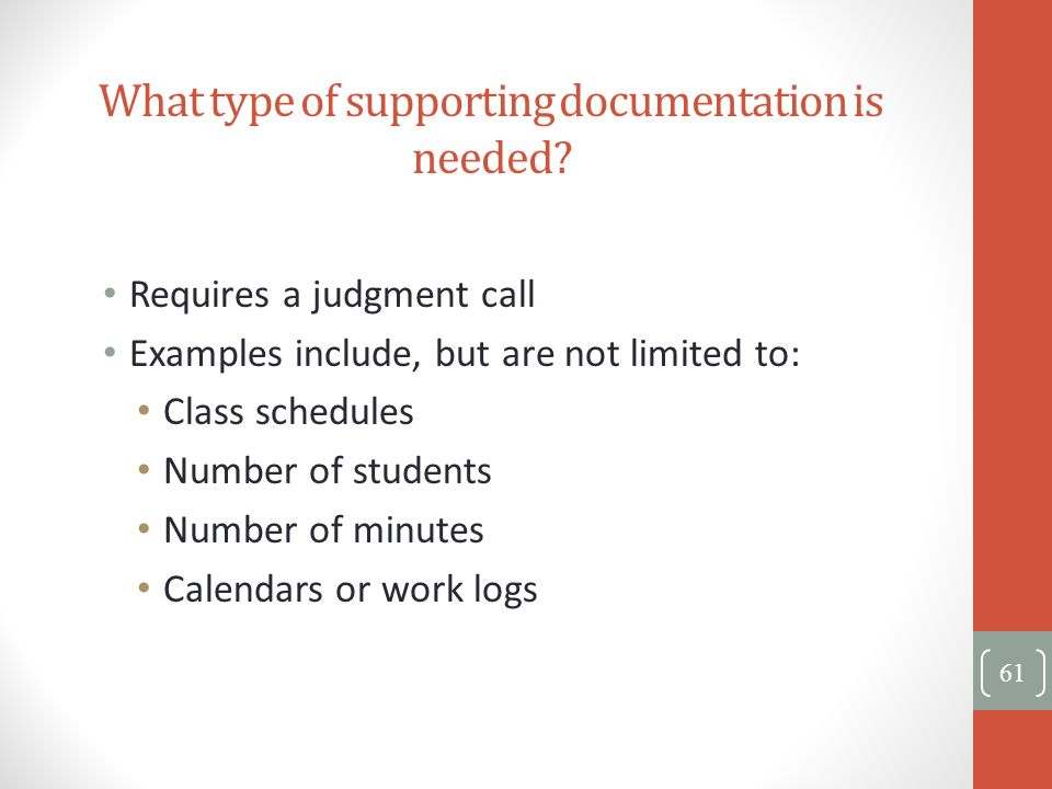 What type of supporting documentation is needed? Requires a judgment call Examples include, but are not limited to: Class schedules Number of students