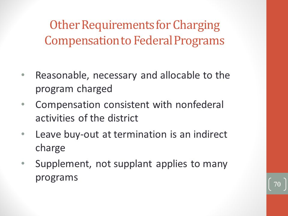 Other Requirements for Charging Compensation to Federal Programs Reasonable, necessary and allocable to the program charged Compensation consistent wi