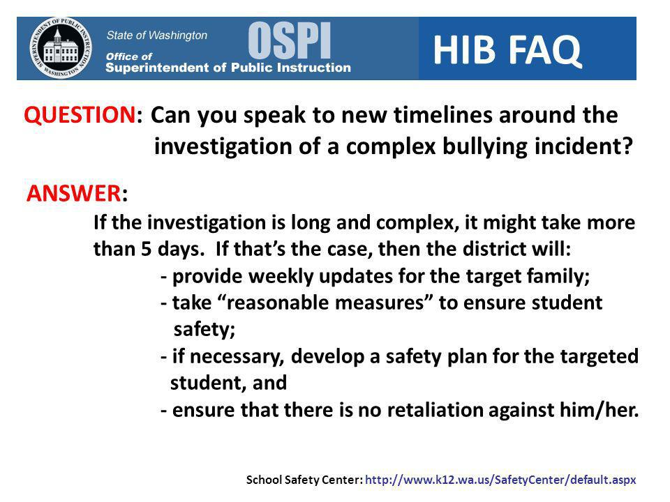 HIB FAQ QUESTION: Can you speak to new timelines around the investigation of a complex bullying incident? ANSWER: If the investigation is long and com