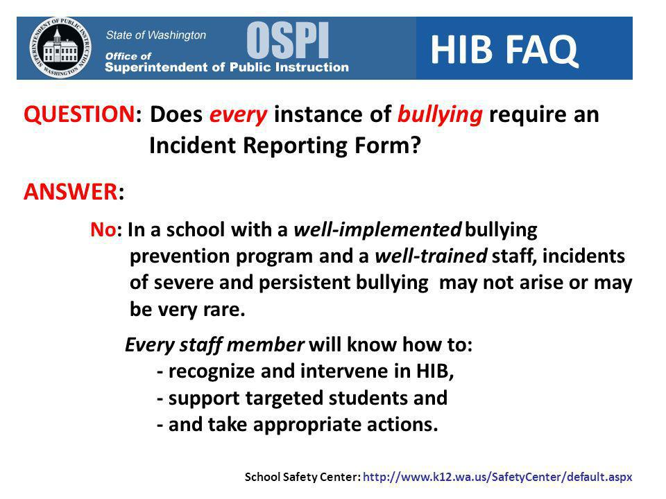 HIB FAQ QUESTION: Does every instance of bullying require an Incident Reporting Form? ANSWER: No: In a school with a well-implemented bullying prevent