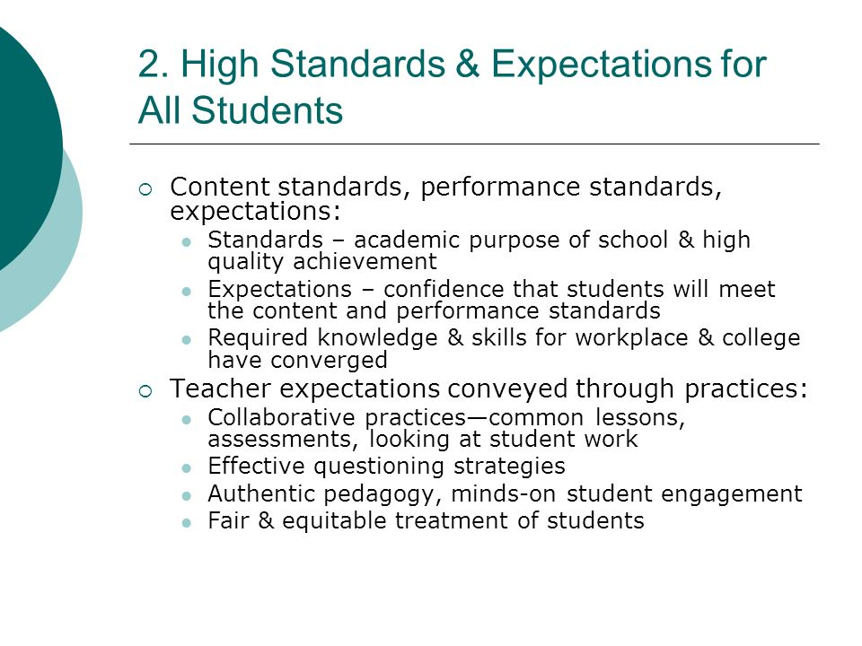 2. High Standards & Expectations for All Students Content standards, performance standards, expectations: Standards – academic purpose of school & hig