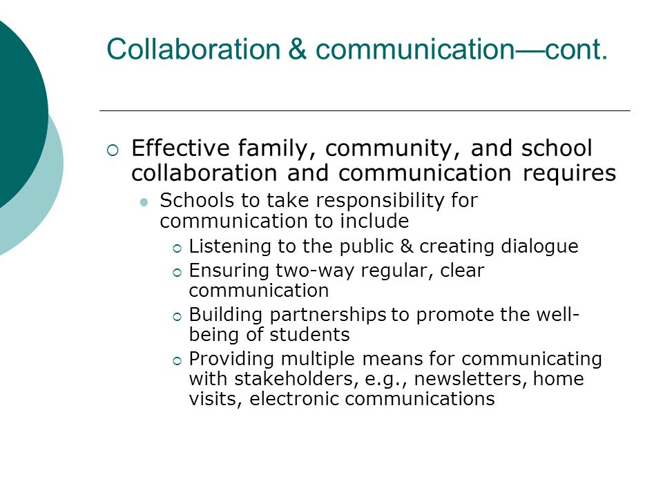 Collaboration & communicationcont. Effective family, community, and school collaboration and communication requires Schools to take responsibility for