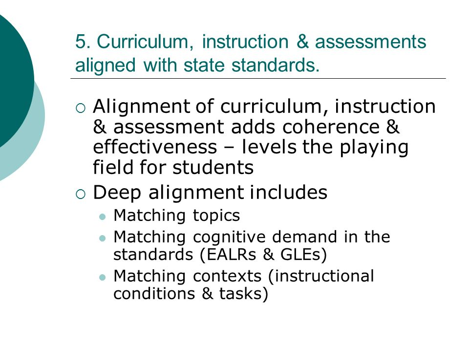 5. Curriculum, instruction & assessments aligned with state standards. Alignment of curriculum, instruction & assessment adds coherence & effectivenes