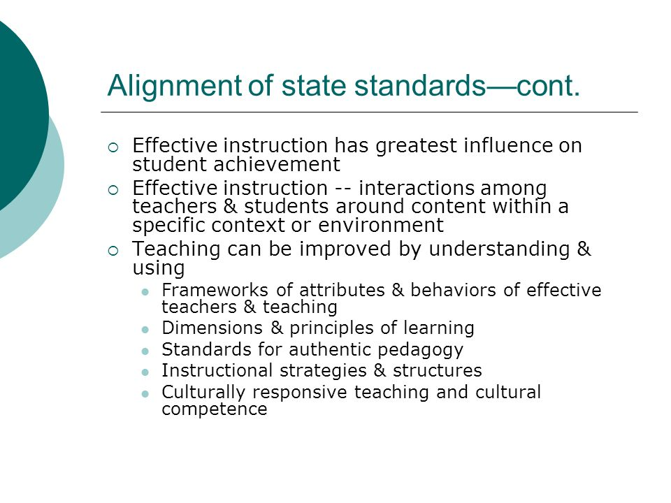 Alignment of state standardscont. Effective instruction has greatest influence on student achievement Effective instruction -- interactions among teac