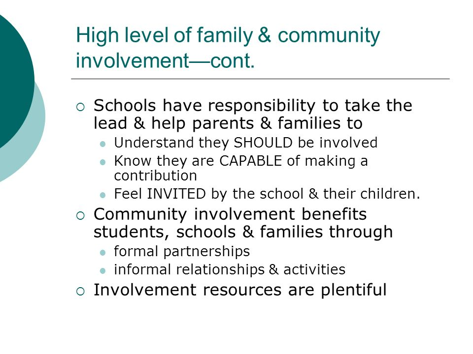 High level of family & community involvementcont. Schools have responsibility to take the lead & help parents & families to Understand they SHOULD be