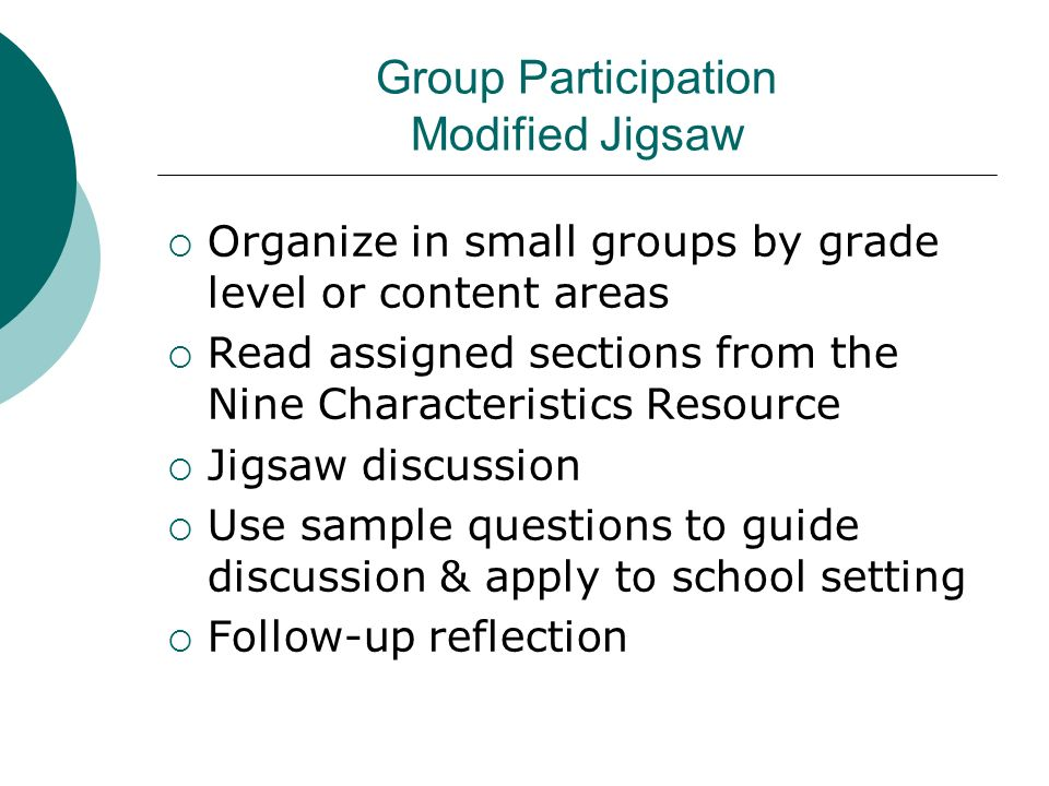 Group Participation Modified Jigsaw Organize in small groups by grade level or content areas Read assigned sections from the Nine Characteristics Reso