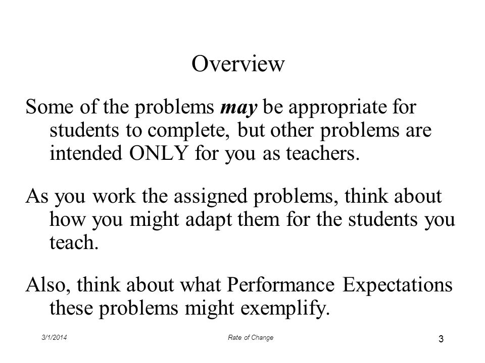 3/1/2014Rate of Change Overview Some of the problems may be appropriate for students to complete, but other problems are intended ONLY for you as teac