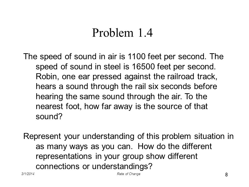 3/1/2014Rate of Change Problem 1.4 The speed of sound in air is 1100 feet per second. The speed of sound in steel is 16500 feet per second. Robin, one