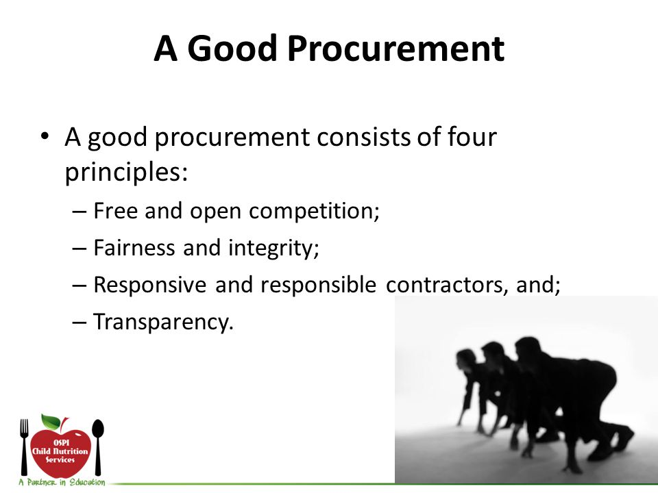 A Good Procurement A good procurement consists of four principles: – Free and open competition; – Fairness and integrity; – Responsive and responsible