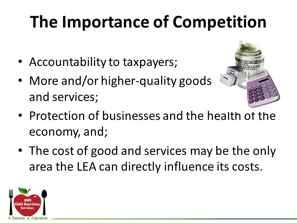 The Importance of Competition Accountability to taxpayers; More and/or higher-quality goods and services; Protection of businesses and the health of t