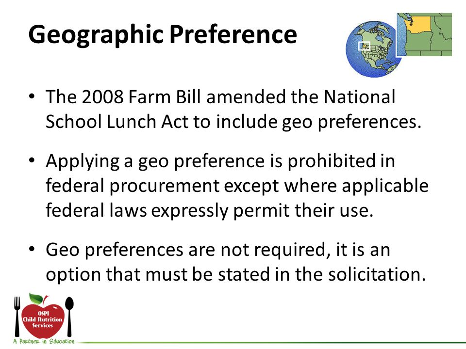 Geographic Preference The 2008 Farm Bill amended the National School Lunch Act to include geo preferences. Applying a geo preference is prohibited in