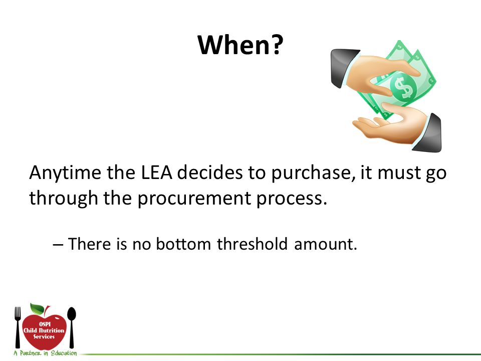 When? Anytime the LEA decides to purchase, it must go through the procurement process. – There is no bottom threshold amount.