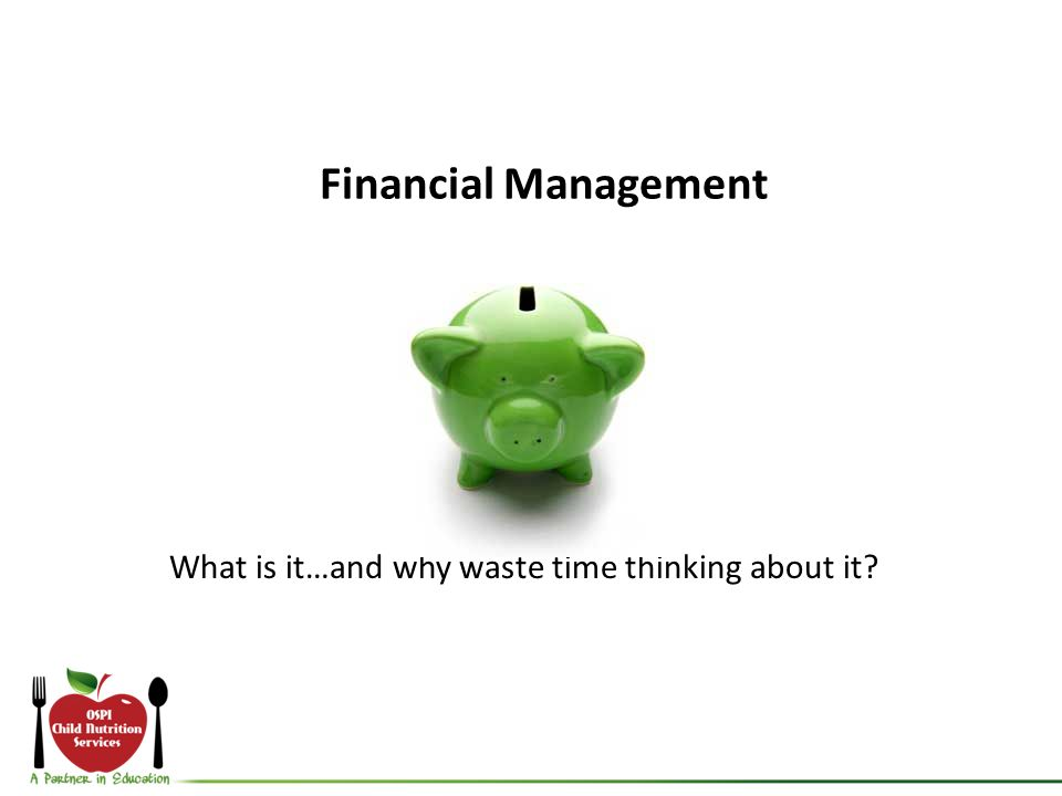 Financial Management What is it…and why waste time thinking about it?