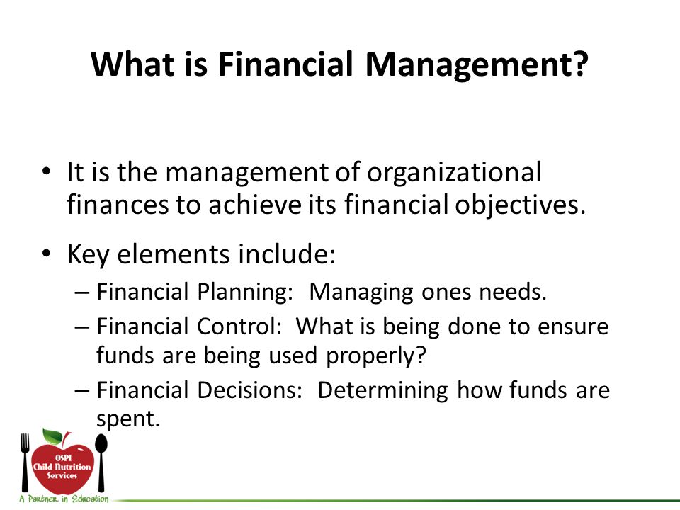What is Financial Management? It is the management of organizational finances to achieve its financial objectives. Key elements include: – Financial P