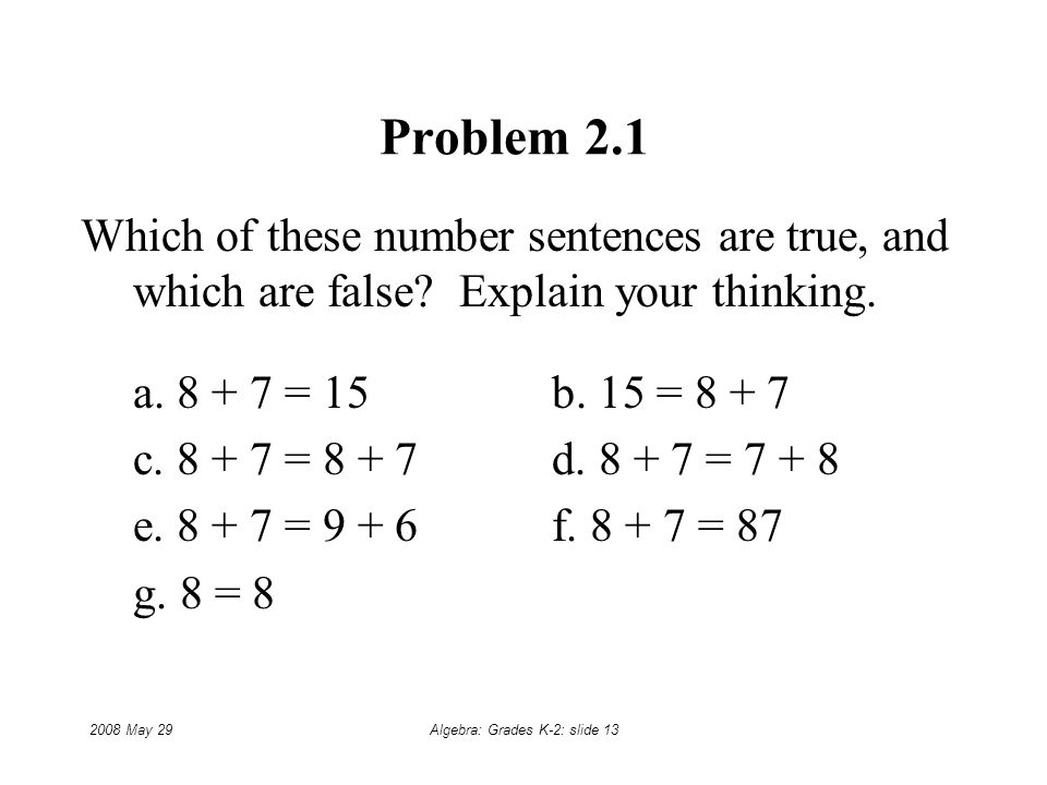2008 May 29Algebra: Grades K-2: slide 13 Problem 2.1 Which of these number sentences are true, and which are false.