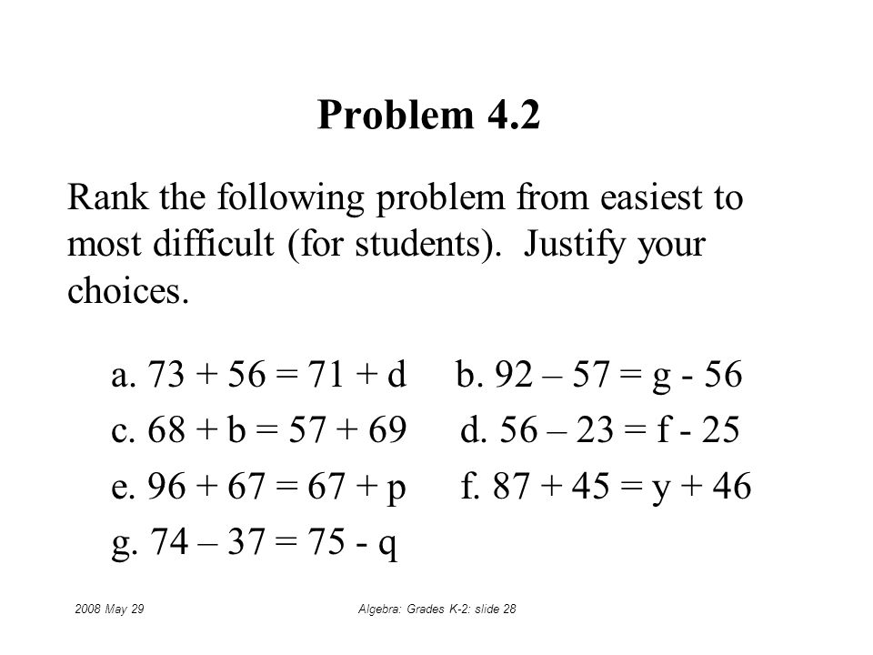 2008 May 29Algebra: Grades K-2: slide 28 Problem 4.2 Rank the following problem from easiest to most difficult (for students).