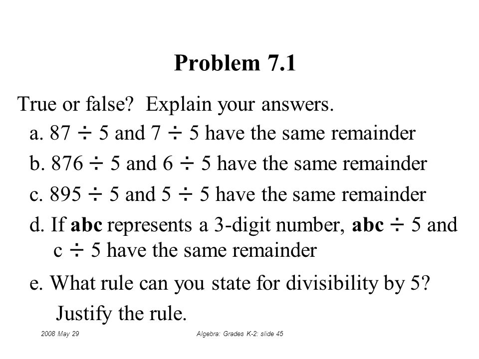2008 May 29Algebra: Grades K-2: slide 45 Problem 7.1 True or false.