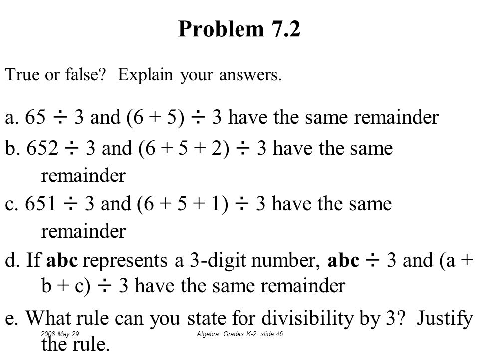 2008 May 29Algebra: Grades K-2: slide 46 Problem 7.2 True or false.