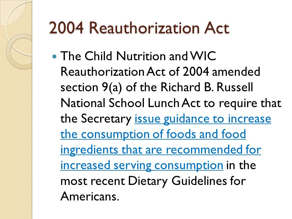 2004 Reauthorization Act The Child Nutrition and WIC Reauthorization Act of 2004 amended section 9(a) of the Richard B. Russell National School Lunch