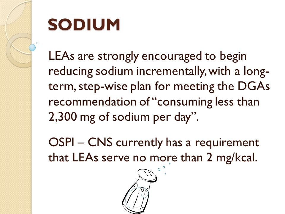 SODIUM, continued The recommended guidelines of serving ¼ of the RDAs for breakfast and 1/3 of the RDAs for lunch, would result in a goal of not more than: 1 mg per kcal