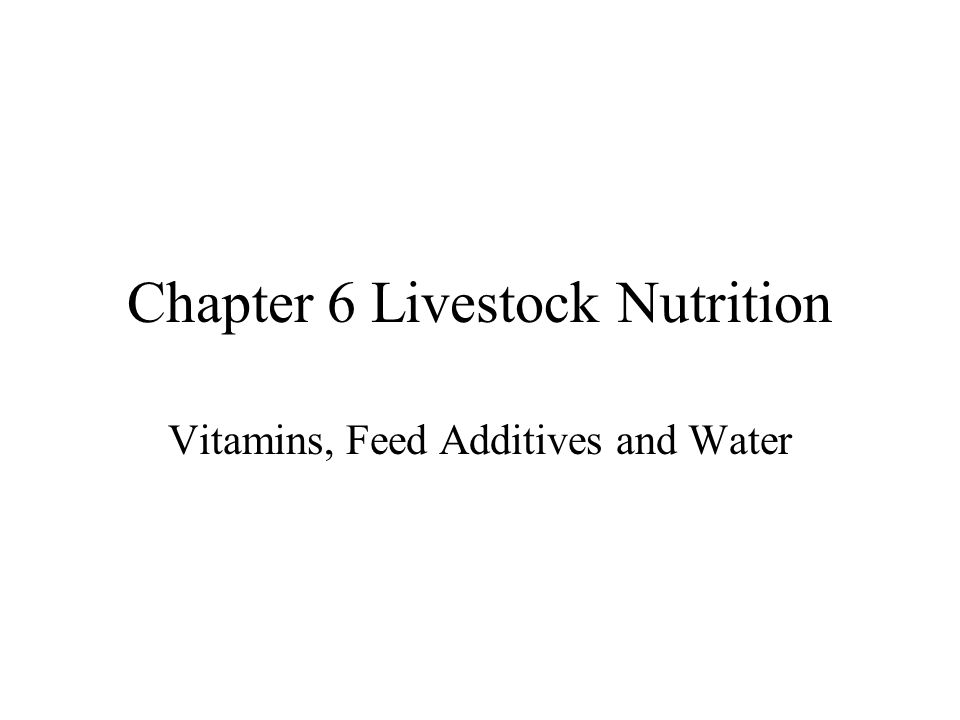 Chapter 6 Livestock Nutrition Vitamins, Feed Additives and Water
