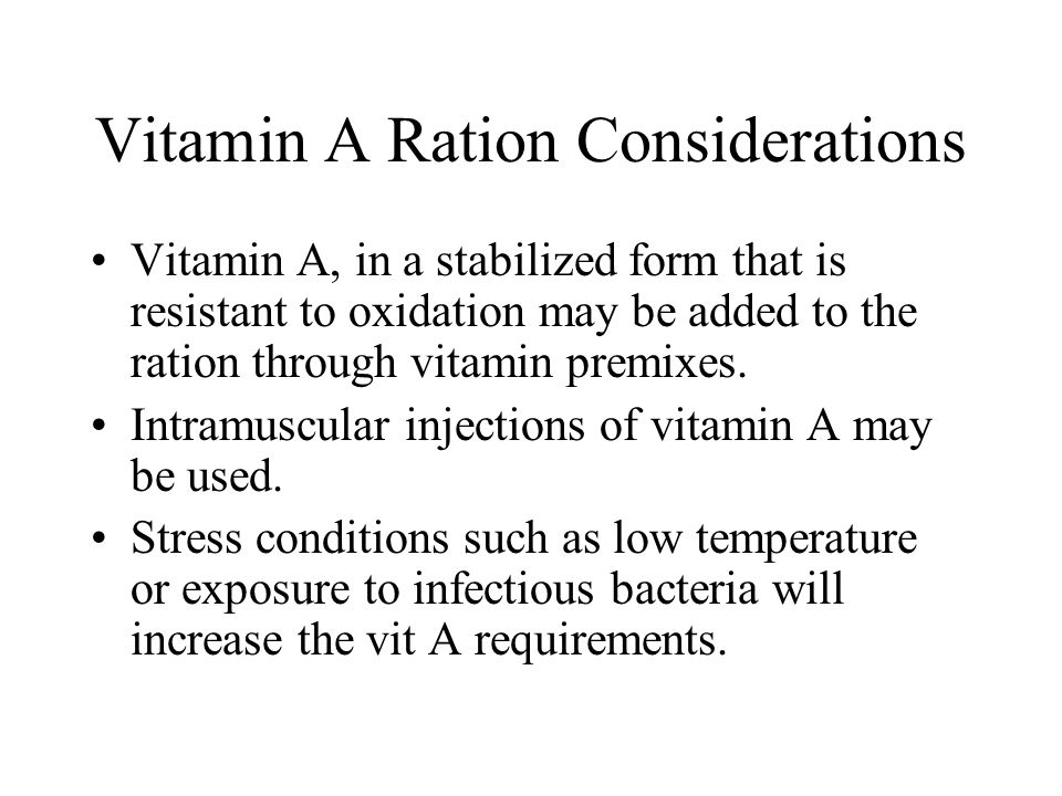 Vitamin A Ration Considerations Vitamin A, in a stabilized form that is resistant to oxidation may be added to the ration through vitamin premixes. In