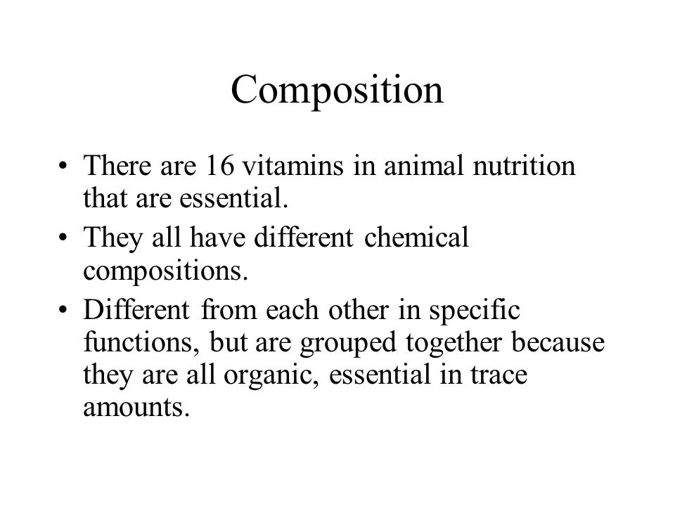 Composition There are 16 vitamins in animal nutrition that are essential. They all have different chemical compositions. Different from each other in