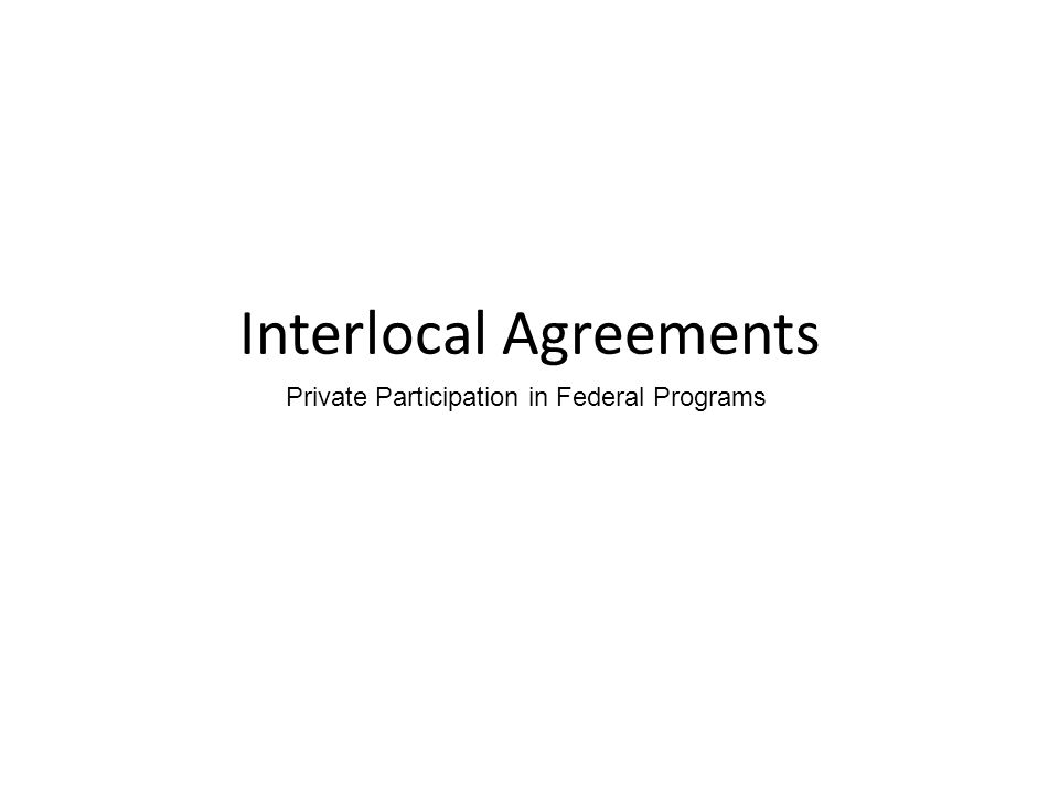 Interlocal Agreements Private Participation in Federal Programs