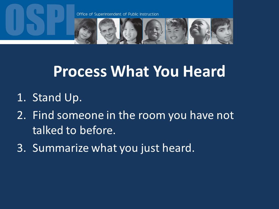 Process What You Heard 1.Stand Up. 2.Find someone in the room you have not talked to before.