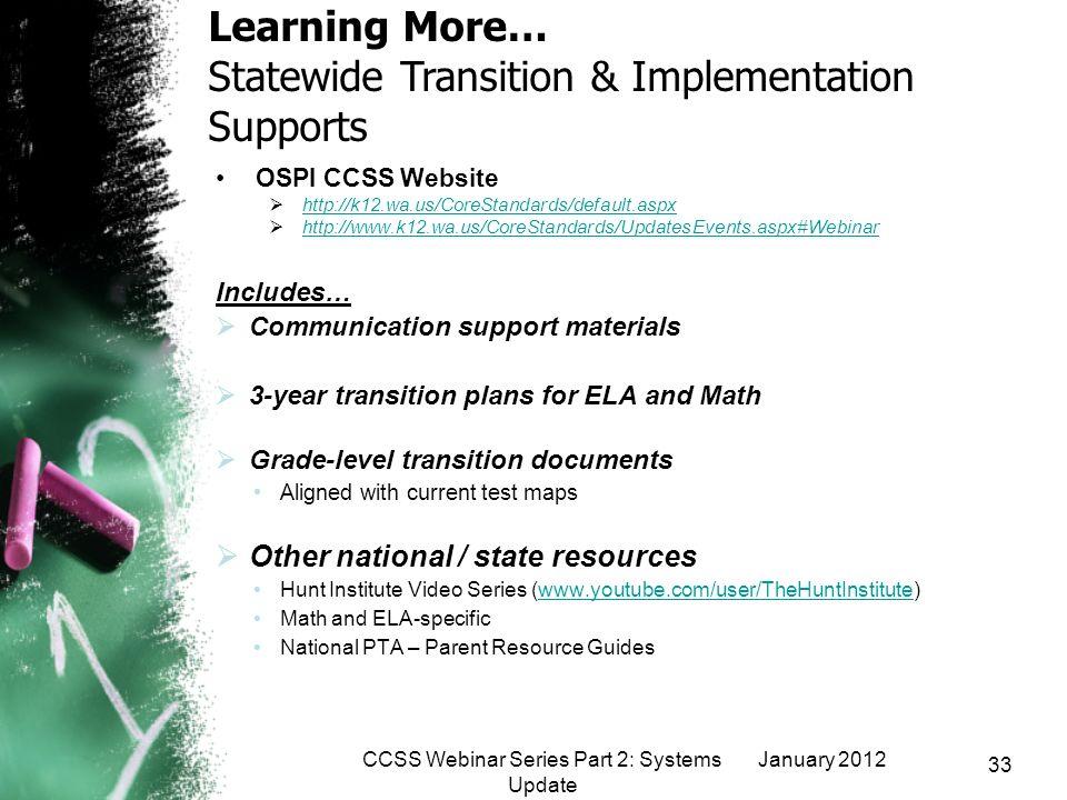 January 2012CCSS Webinar Series Part 2: Systems Update 33 OSPI CCSS Website http://k12.wa.us/CoreStandards/default.aspx http://www.k12.wa.us/CoreStand