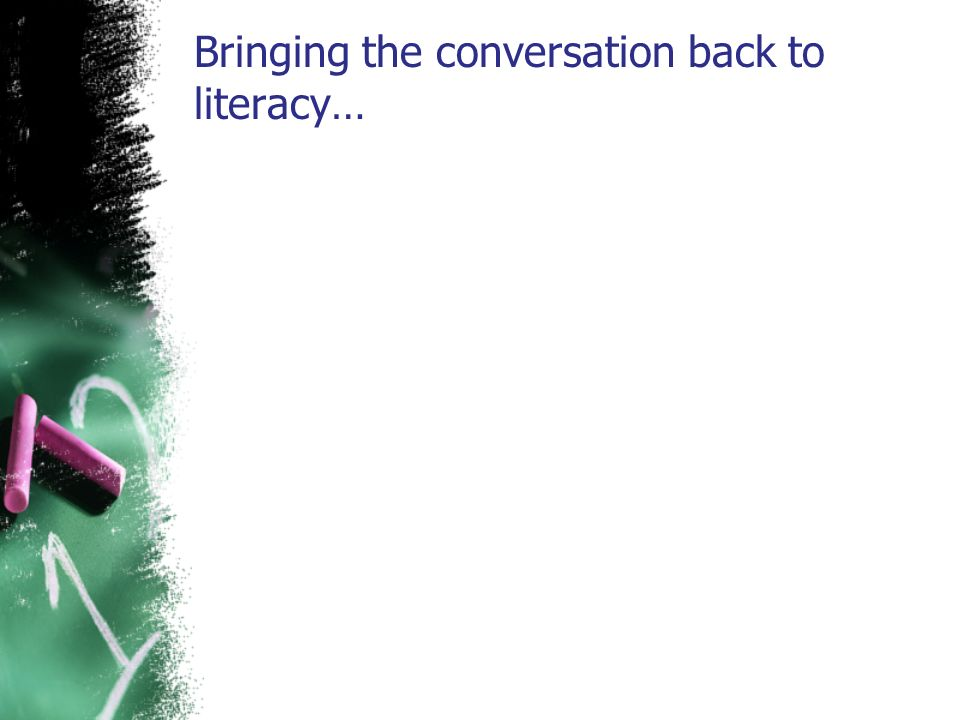 Bringing the conversation back to literacy…