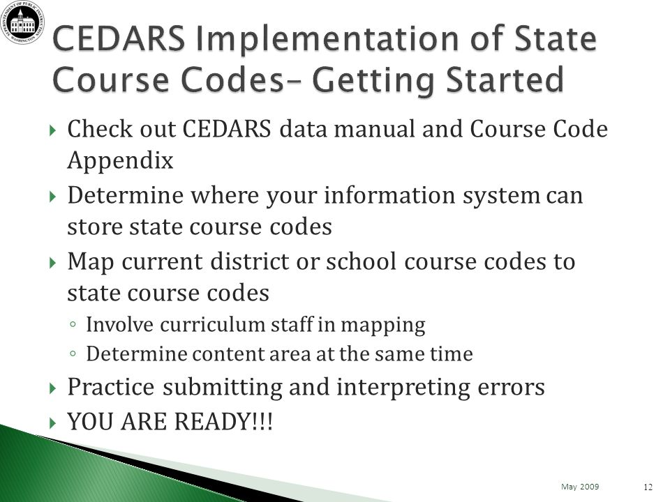 Check out CEDARS data manual and Course Code Appendix Determine where your information system can store state course codes Map current district or sch